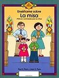 Image de Ensename Sobre LA Misa/Teach Me About the Mass: Platicas Y Actividades Para Los Ninos