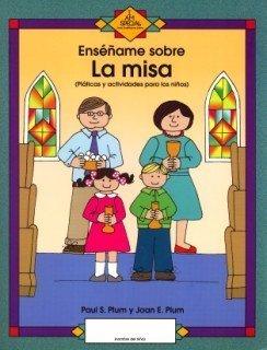 Ensename Sobre LA Misa/Teach Me About the Mass: Platicas Y Actividades Para Los Ninos por Paul S. Plum