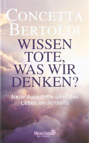 Wissen Tote. was wir denken?: Neue Auskünfte über das Leben im Jenseits von Bertoldi. Concetta (2010) Gebundene Ausgabe