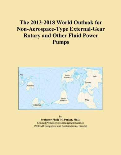The 2013-2018 World Outlook for Non-Aerospace-Type External-Gear Rotary and Other Fluid Power Pumps -