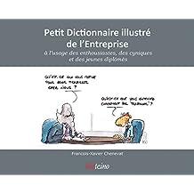 Petit dictionnaire illustré de l'entreprise: À l'usage des enthousiastes, des cyniques et des jeunes diplômés (French Edition)