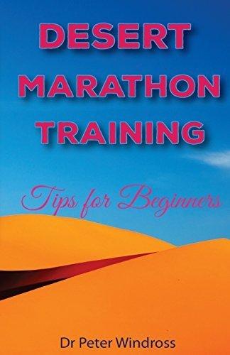 Desert Marathon Training: Tips for Beginners by Dr Peter Windross (2015-03-20)