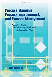 Process Mapping, Process Improvement, and Process Management: A Practical Guide to Enhancing Work and Information Flow