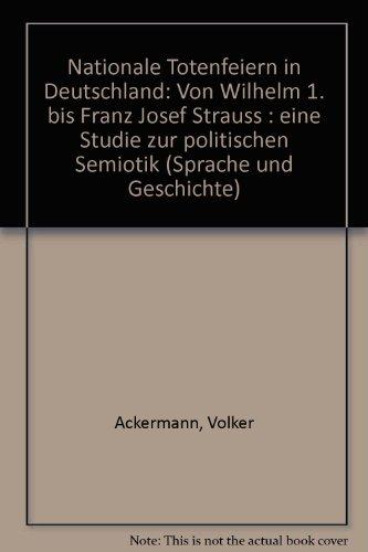 Nationale Totenfeiern in Deutschland. Von Wilhelm I. bis Franz Josef Strauß. Eine...