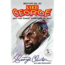 [(Brothas Be, Yo Like George, Ain't That Funkin' Kinda Hard on You?: A Memoir)] [Author: George Clinton] published on (October, 2014)