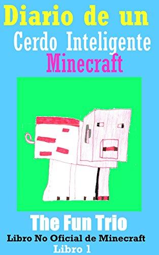 Minecraft: Diario de un Cerdo Inteligente -Libro 1 (Un Libro No Oficial de Minecraft): Mi Primer Día en Minecraft (Aventuras en Minecraft) por The Fun Trio
