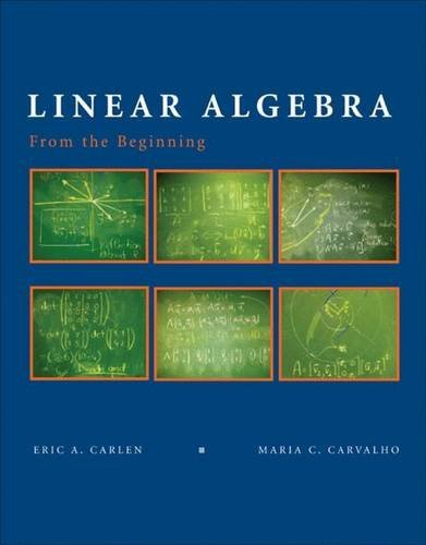 Linear Algebra: From the Beginning. For Scientist and Engineers by Eric A. Carlen (2006-12-15)