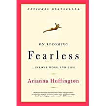 On Becoming Fearless...in Love, Work, and Life by Arianna Huffington (2007-04-09)