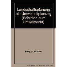 Landschaftsplanung als Umweltleitplanung. (Schriften zum Umweltrecht)