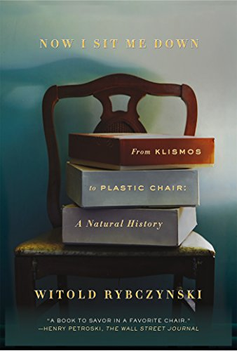 Now I Sit Me Down: From Klismos to Plastic Chair: A Natural History por Witold Rybczynski