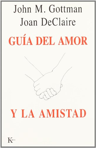 Guía del amor y la amistad (Psicologia (kairos)) por John M. Gottman