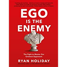 Ego is the Enemy: The Fight to Master Our Greatest Opponent