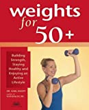 Weights for 50+: Building Strength, Staying Healthy and Enjoying an Active Lifestyle