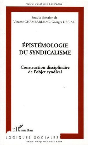 Epistémologie du syndicalisme : Construction disciplinaire de l'objet syndical by Vincent Chambarlhac;Georges Ubbiali;Collectif(2005-07-01)