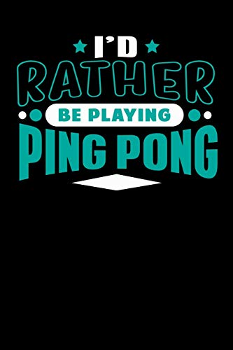 I'd Rather Be Playing Ping Pong: Blank Lined Notebook Journal por SS Media