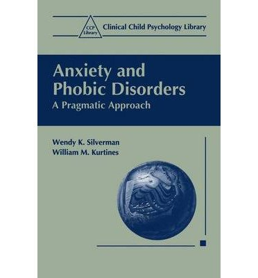 [(Anxiety and Phobic Disorders: A Pragmatic Approach)] [Author: Wendy K. Silverman] published on (March, 1996)