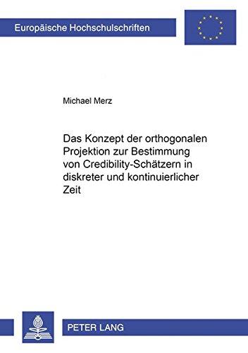 Das Konzept der orthogonalen Projektion zur Bestimmung von Credibility-Schätzern in diskreter und kontinuierlicher Zeit (Europäische ... / Série 5: Sciences économiques, Band 3101)