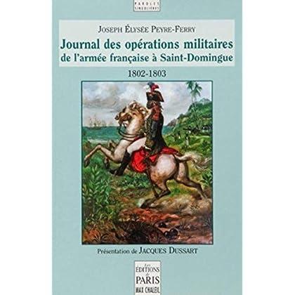 Journal des opérations militaires de l'armée française à Saint-Domingue 1802-1803 : Sous les ordres des capitaines-généraux Leclerc et Rochambeau