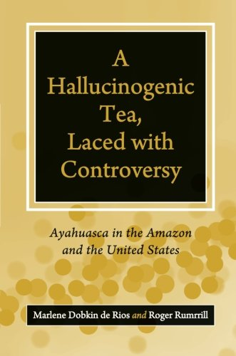 A Hallucinogenic Tea, Laced with Controversy: Ayahuasca in the Amazon and the United States por Peg Thoms