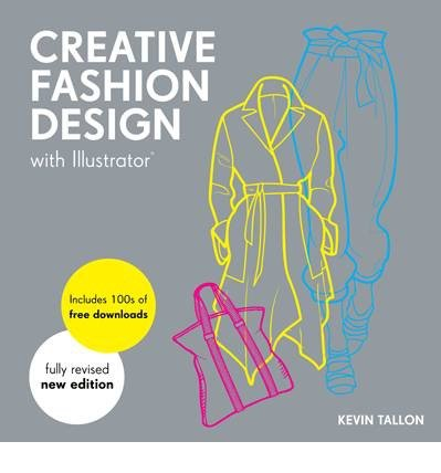 [(Creative Fashion Design with Illustrator)] [ By (author) Kevin Tallon ] [October, 2013]