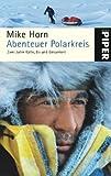 Abenteuer Polarkreis: Zwei Jahre Kälte, Eis und Einsamkeit - Mike Horn