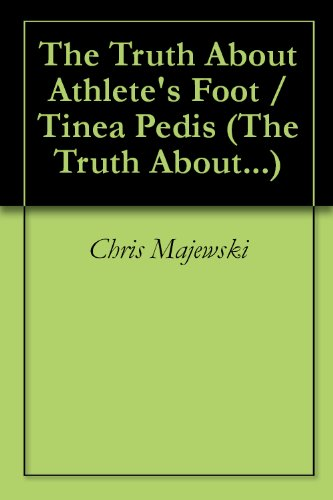 The Truth About Athlete's Foot / Tinea Pedis (The Truth About... Book 2) (English Edition)
