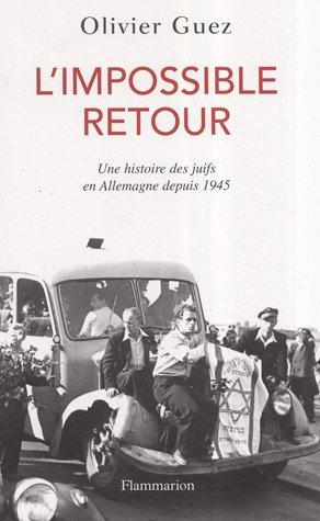 L'impossible retour : Un histoire des juifs en Allemagne depuis 1945