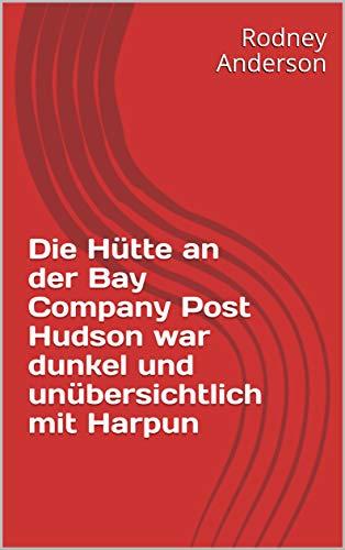 Die Hütte an der Bay Company Post Hudson war dunkel und unübersichtlich mit Harpun