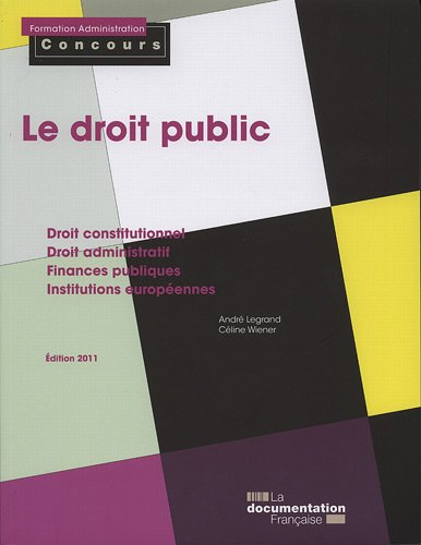 Le droit public : Droit constitutionnel, Droit administratif, Finances publiques, Institutions européennes