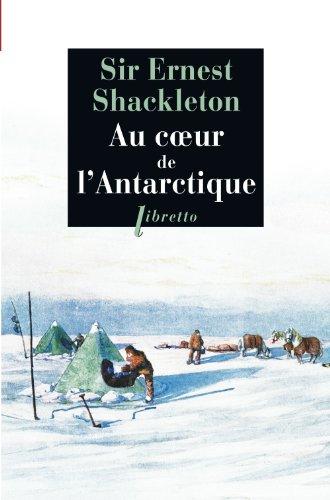 Au coeur de l'Antarctique : Vers le pôle Sud, 1908-1909 par Ernest Shackleton