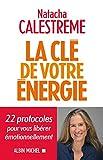 La Clé de votre énergie : 22 protocoles pour vous libérer émotionnellement