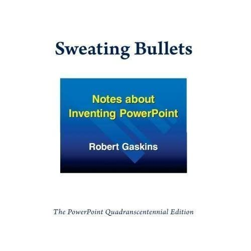 Sweating Bullets: Notes about Inventing PowerPoint by Robert Gaskins (2012-04-20)