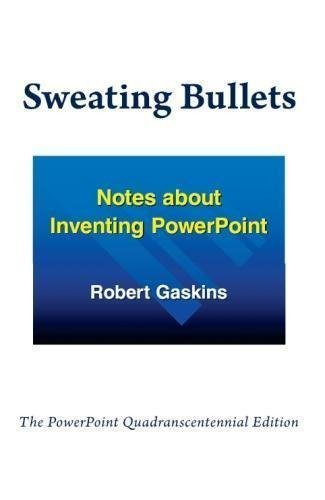 Sweating Bullets: Notes about Inventing PowerPoint by Robert Gaskins (2012-04-20) par Robert Gaskins