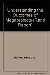 Understanding the Outcomes of Megaprojects (Rand Report)