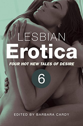 Lesbian Erotica, Volume 6: Four great new stories