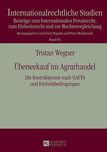 Überseekauf im Agrarhandel: Die Kontraktpraxis nach GAFTA und Einheitsbedingungen- Eine rechtsvergleichende Darstellung (Internationalrechtliche Studien)