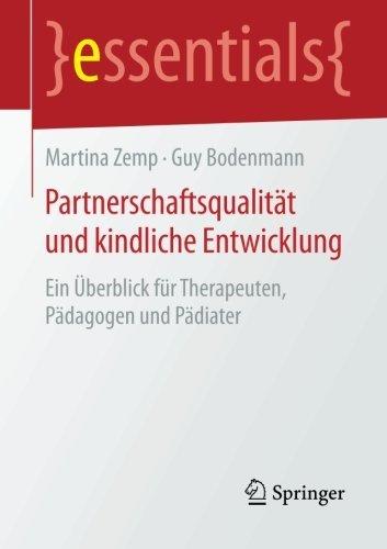 Partnerschaftsqualit????t und kindliche Entwicklung: Ein ????berblick f????r Therapeuten, P????dagogen und P????diater (essentials) (German Edition) by Martina Zemp (2015-01-12)