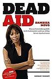 Dead Aid: Warum Entwicklungshilfe nicht funktioniert und was Afrika besser machen kann - Dambisa Moyo