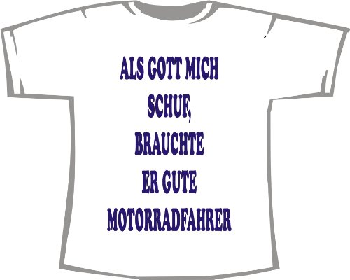 Als Gott Mich Schuf, brauchte er Gute Motorradfahrer; T-Shirt weiß, Gr. 4XL; Unisex