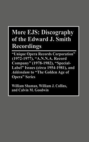 More EJS: Discography of the Edward J. Smith Recordings: Unique Opera Records Corporation (1972-1977), A.N.N.A. Record Company (1978-1982), Special ... Sound Collections Discographic Reference) by William Shaman (1999-01-30)