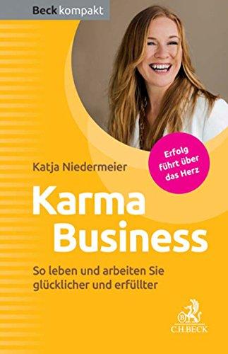 Karma Business: So leben und arbeiten Sie glücklicher und erfüllter (Beck kompakt)
