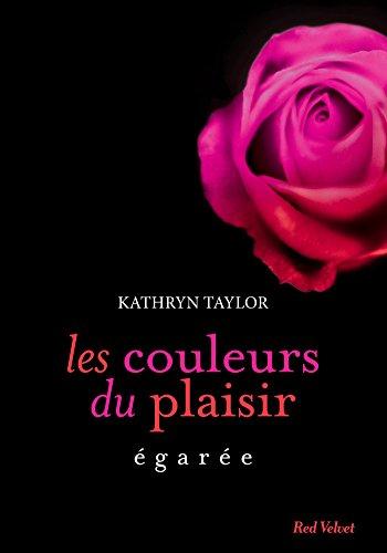 Egarée Les couleurs du plaisir volume 3 : Egarée par [Taylor, Kathryn]