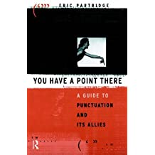 [(You Have a Point There : A Guide to Punctuation and its Allies)] [By (author) Eric Partridge] published on (June, 1978)