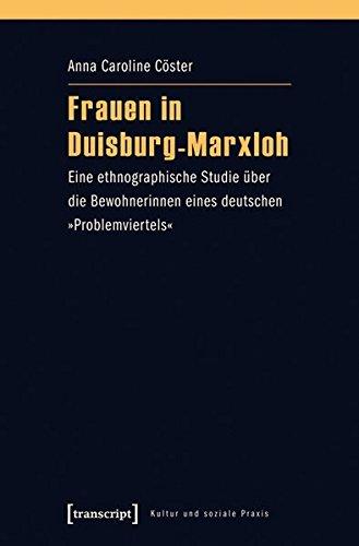 Frauen in Duisburg-Marxloh: Eine ethnographische Studie über die Bewohnerinnen eines deutschen 'Problemviertels' (Kultur und soziale Praxis)