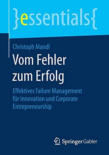 Vom Fehler zum Erfolg: Effektives Failure Management für Innovation und Corporate Entrepreneurship (essentials)