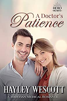 A Doctor's Patience: A Christian Medical Romance (Hero Hearts Book 7) (English Edition) di [Wescott, Hayley]