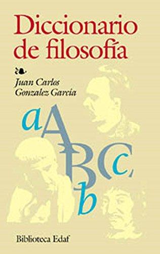 Diccionario De Filosofia (Biblioteca Edaf) por Juan Carlos González García