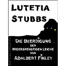 Lutetia Stubbs: Die Beerdigung der widerspenstigen Leiche von Adalbert Finley (Lutetia Stubbs - Eine Cozy Mystery/Krimi Serie 3)