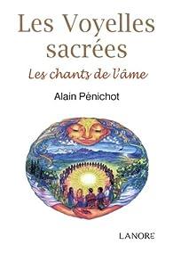 Les voyelles sacrées : Les chants de l'âme par Alain Pénichot