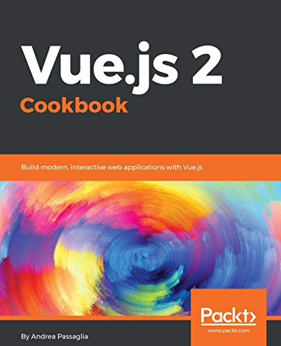 Vue.js 2 Cookbook: Build modern, interactive web applications with Vue.js (English Edition)